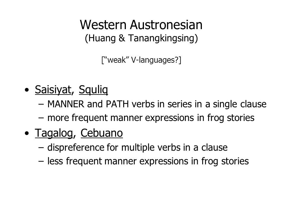 Western Austronesian (Huang & Tanangkingsing) [ weak V-languages ]